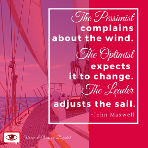 The pessimist complains about the wind. The optimist expects it to change. The leader adjusts the sail. -John Maxwell